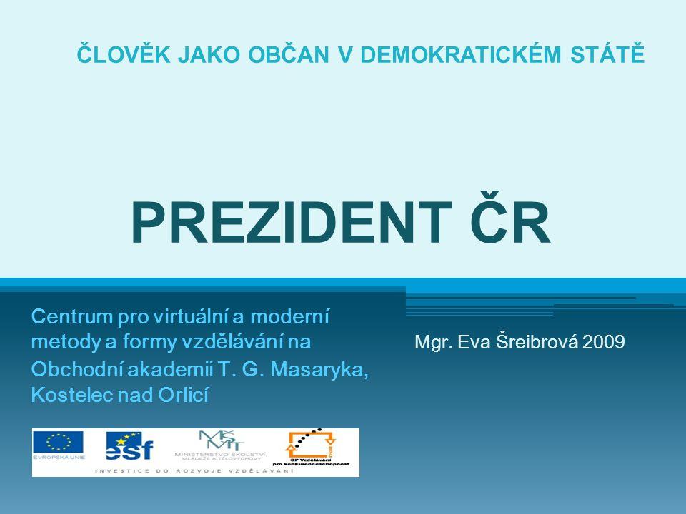 ČLOVĚK JAKO OBČAN V DEMOKRATICKÉM STÁTĚ PREZIDENT ČR Centrum pro virtuální a moderní metody a formy vzdělávání na Obchodní akademii T.