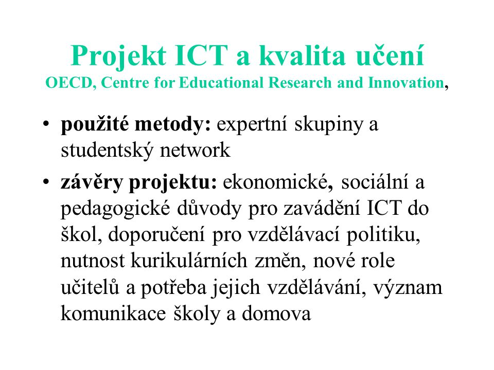 Projekt ICT a kvalita učení OECD, Centre for Educational Research and Innovation, použité metody: expertní skupiny a studentský network závěry projekt