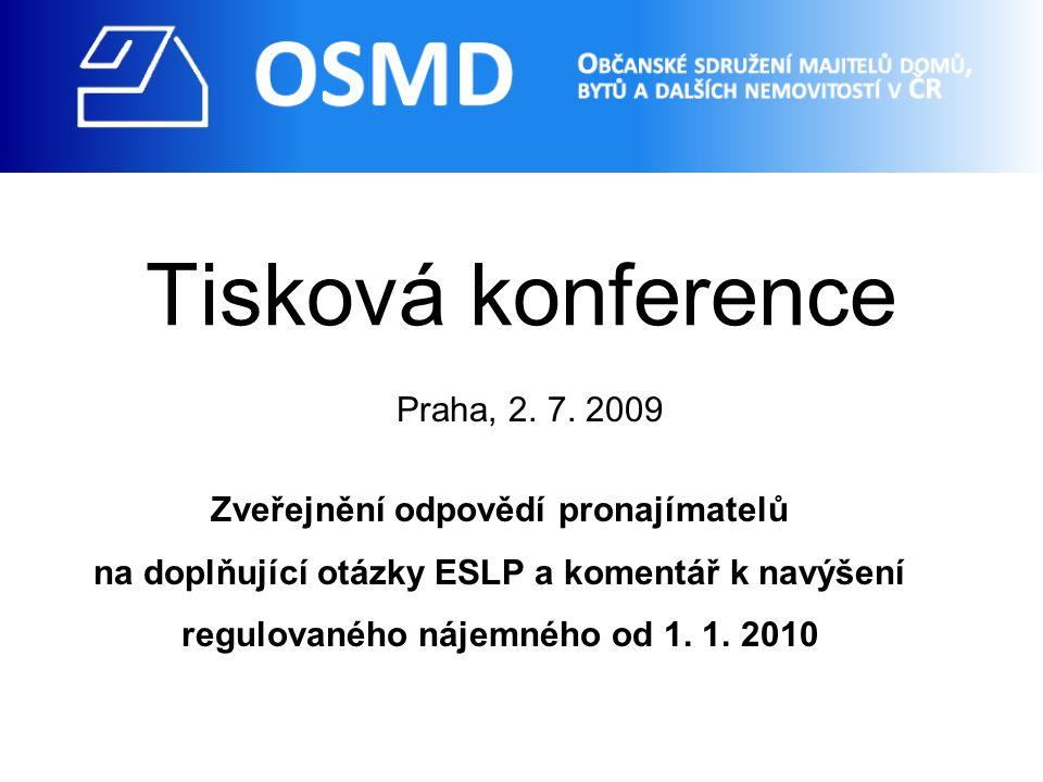 Tisková konference Praha, 2. 7. 2009 Zveřejnění odpovědí pronajímatelů na doplňující otázky ESLP a komentář k navýšení regulovaného nájemného od 1. 1.