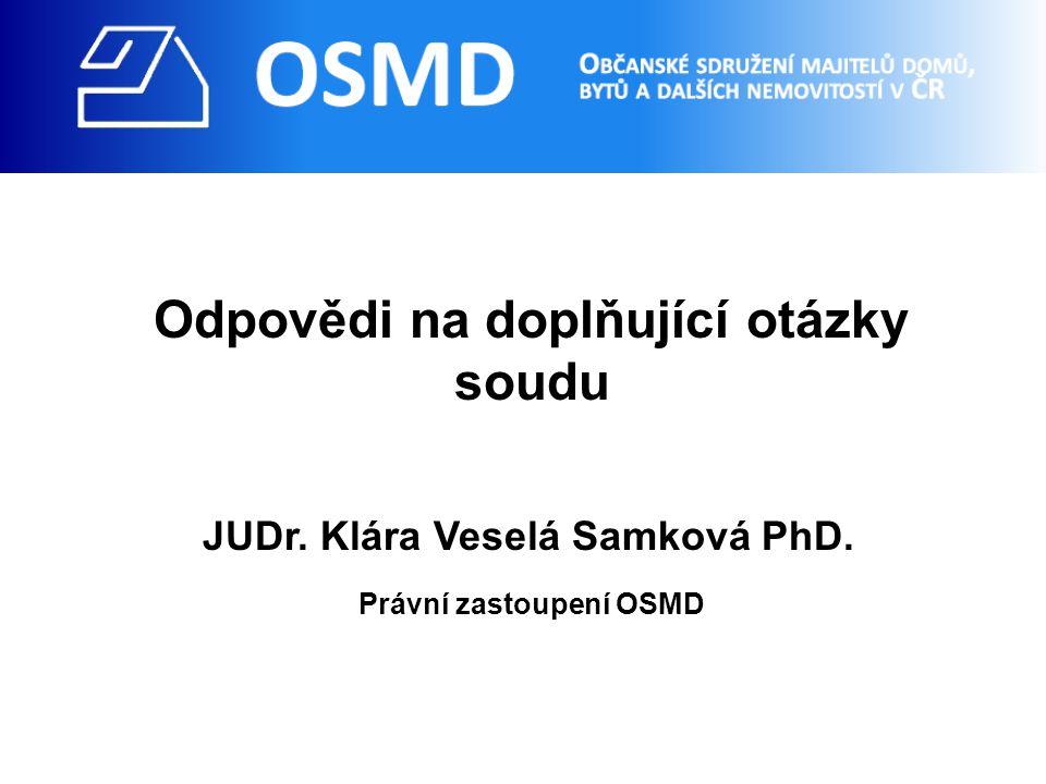 Odpovědi na doplňující otázky soudu JUDr. Klára Veselá Samková PhD. Právní zastoupení OSMD