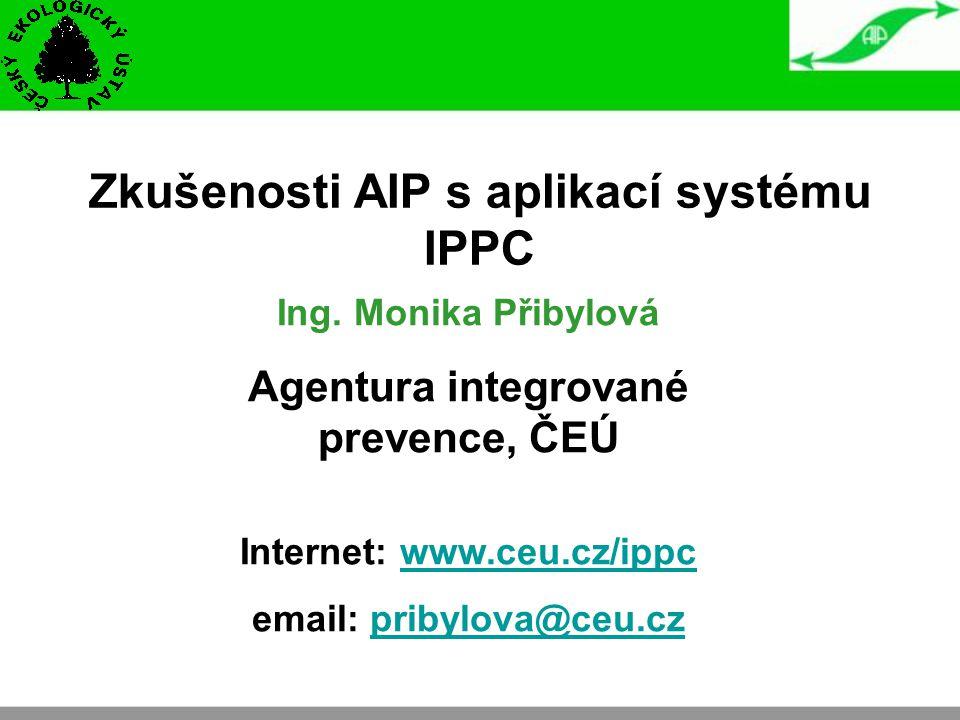 Zkušenosti AIP s aplikací systému IPPC Ing. Monika Přibylová Agentura integrované prevence, ČEÚ Internet: www.ceu.cz/ippcwww.ceu.cz/ippc email: pribyl
