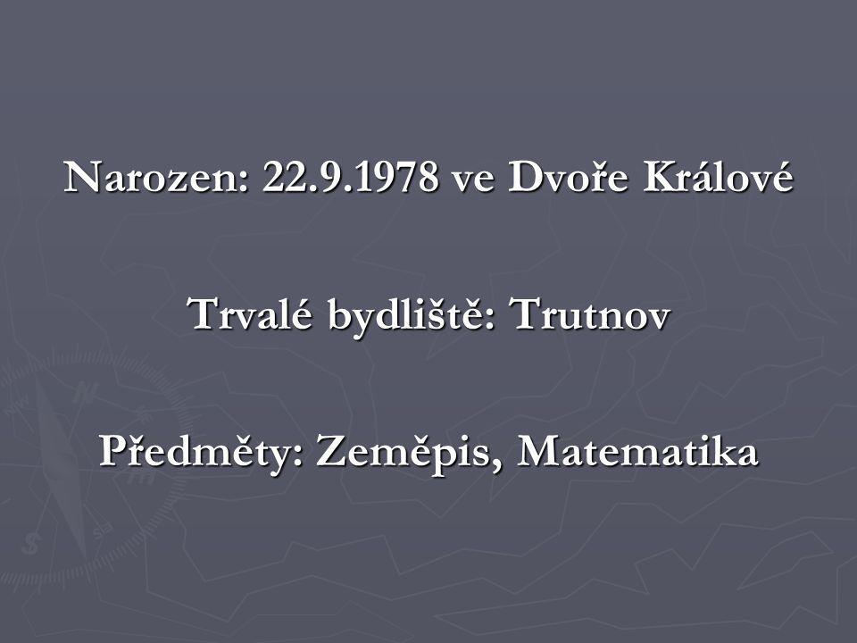 Vzdělání 1993 - 1997 Gymnázium Trutnov Maturita: Český jazyk, Anglický jazyk, Matematika, Zeměpis 1997 - 2005 Přírodovědecká fakulta UK Obor: Fyzická geografie 2006 - .