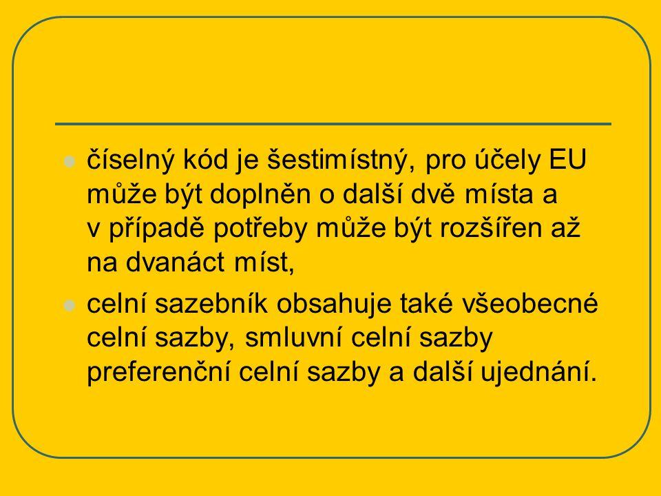 číselný kód je šestimístný, pro účely EU může být doplněn o další dvě místa a v případě potřeby může být rozšířen až na dvanáct míst, celní sazebník o