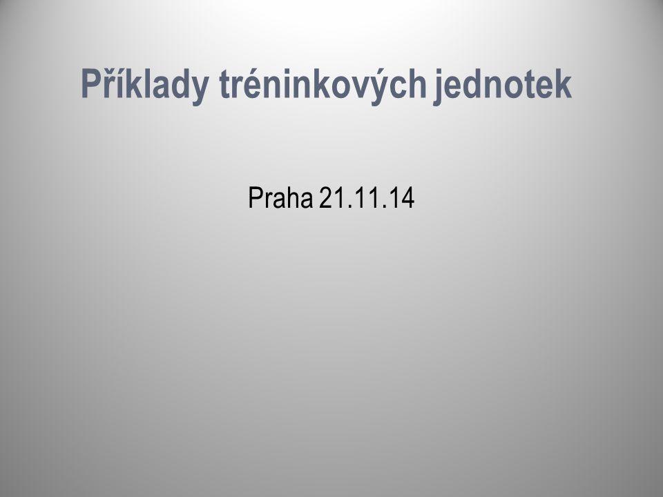 Příklady tréninkových jednotek Praha 21.11.14