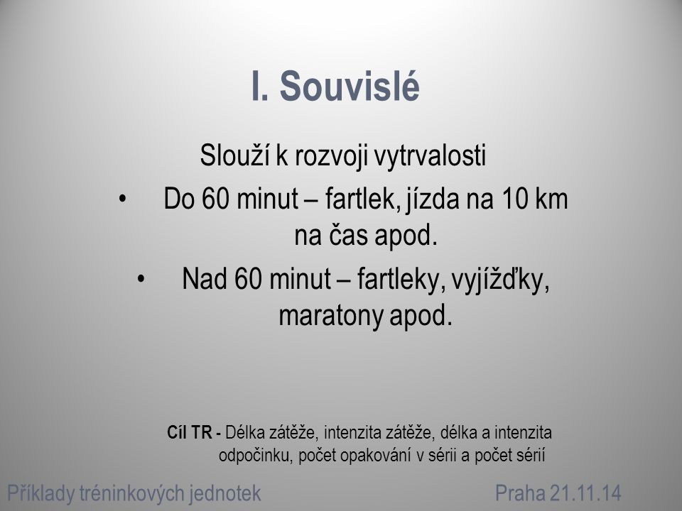 I. Souvislé Slouží k rozvoji vytrvalosti Do 60 minut – fartlek, jízda na 10 km na čas apod.