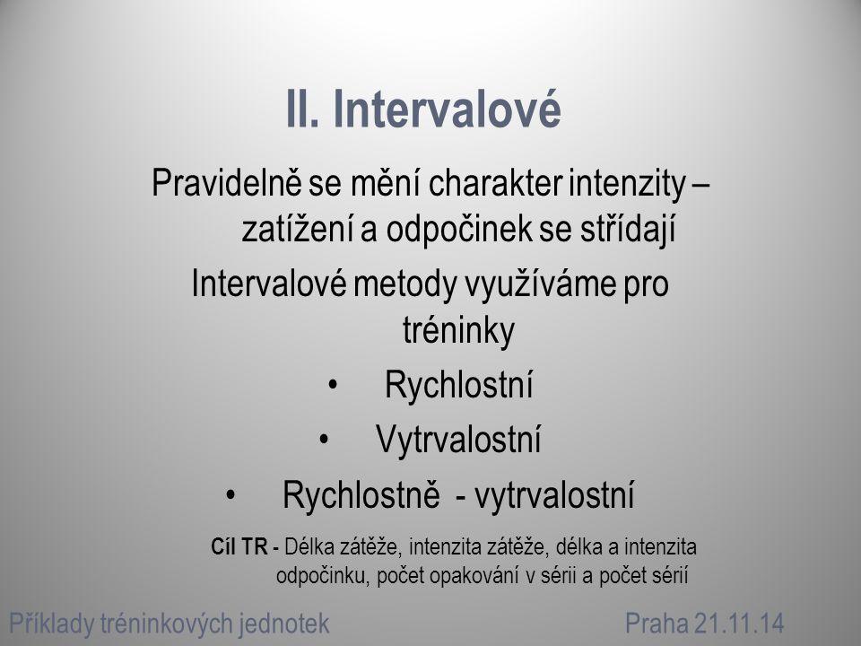 II. Intervalové Pravidelně se mění charakter intenzity – zatížení a odpočinek se střídají Intervalové metody využíváme pro tréninky Rychlostní Vytrval