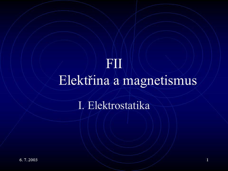 6. 7. 20031 FII Elektřina a magnetismus I. Elektrostatika