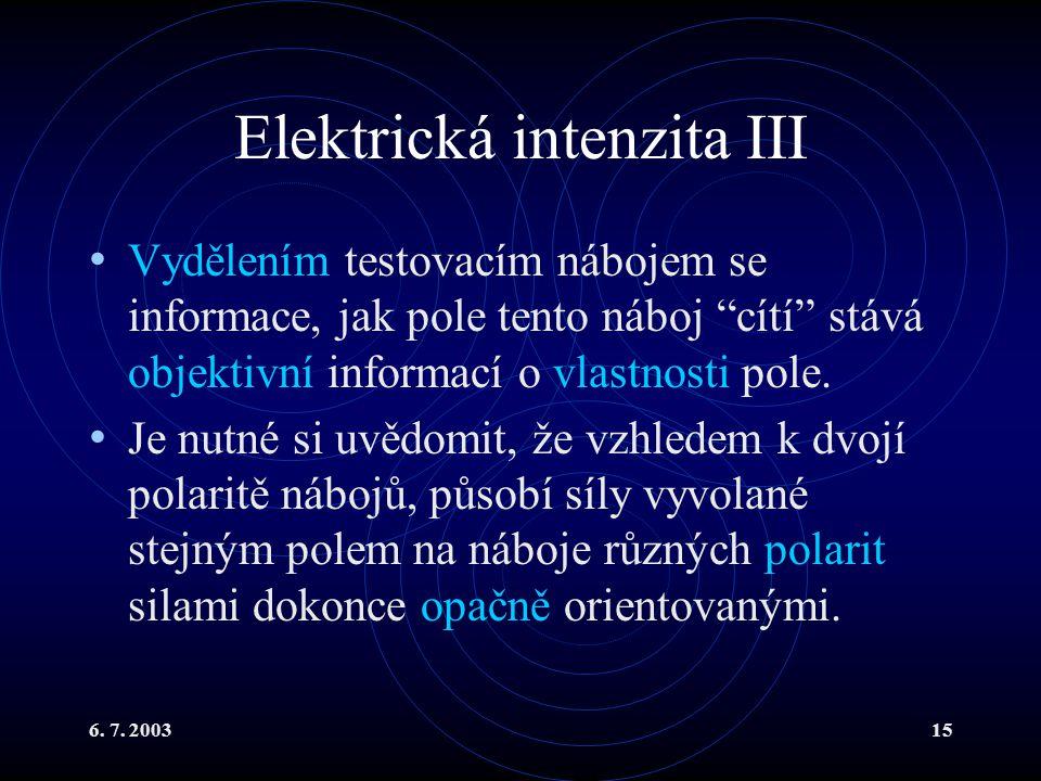 """6. 7. 200315 Elektrická intenzita III Vydělením testovacím nábojem se informace, jak pole tento náboj """"cítí"""" stává objektivní informací o vlastnosti p"""