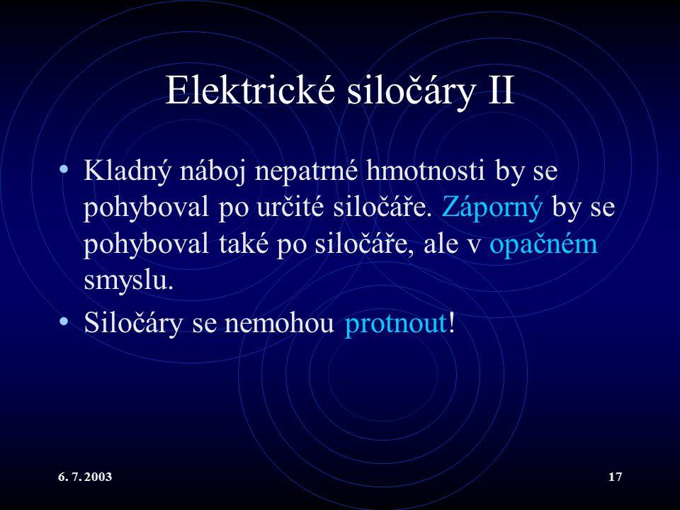 6. 7. 200317 Elektrické siločáry II Kladný náboj nepatrné hmotnosti by se pohyboval po určité siločáře. Záporný by se pohyboval také po siločáře, ale