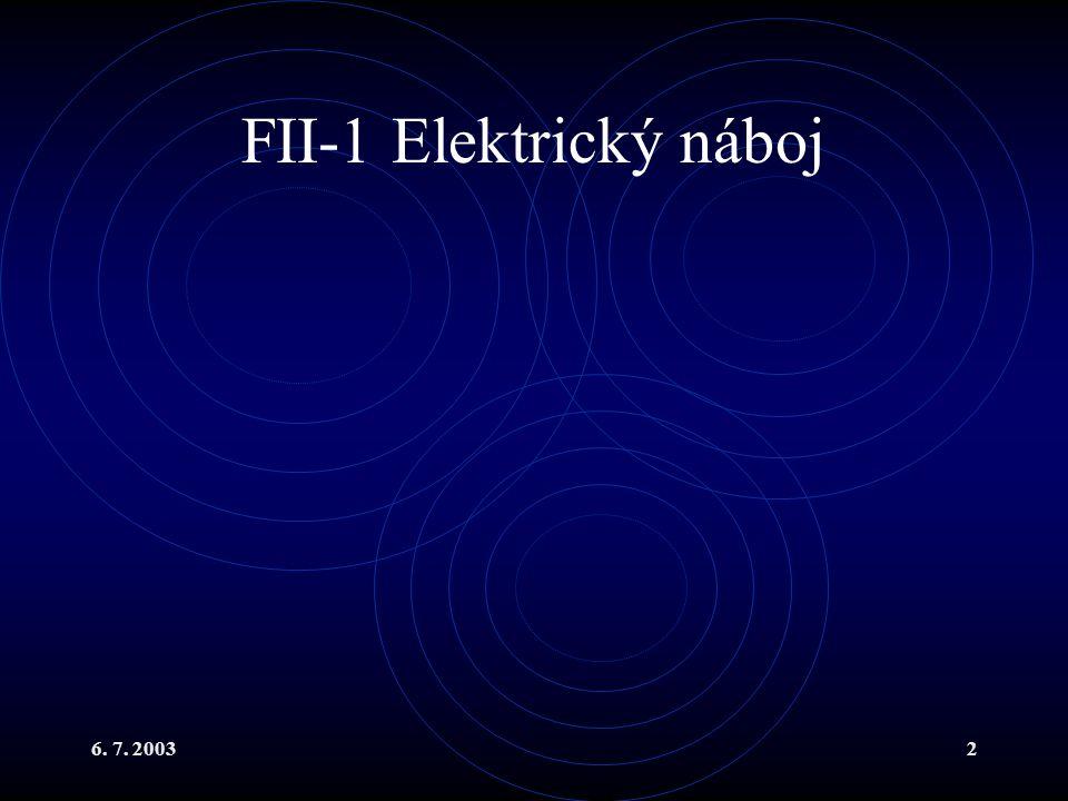 6. 7. 20032 FII-1 Elektrický náboj