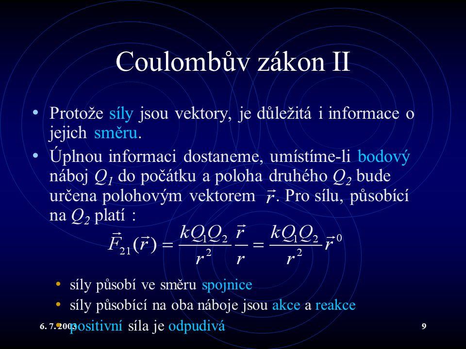 6. 7. 20039 Coulombův zákon II Protože síly jsou vektory, je důležitá i informace o jejich směru. Úplnou informaci dostaneme, umístíme-li bodový náboj