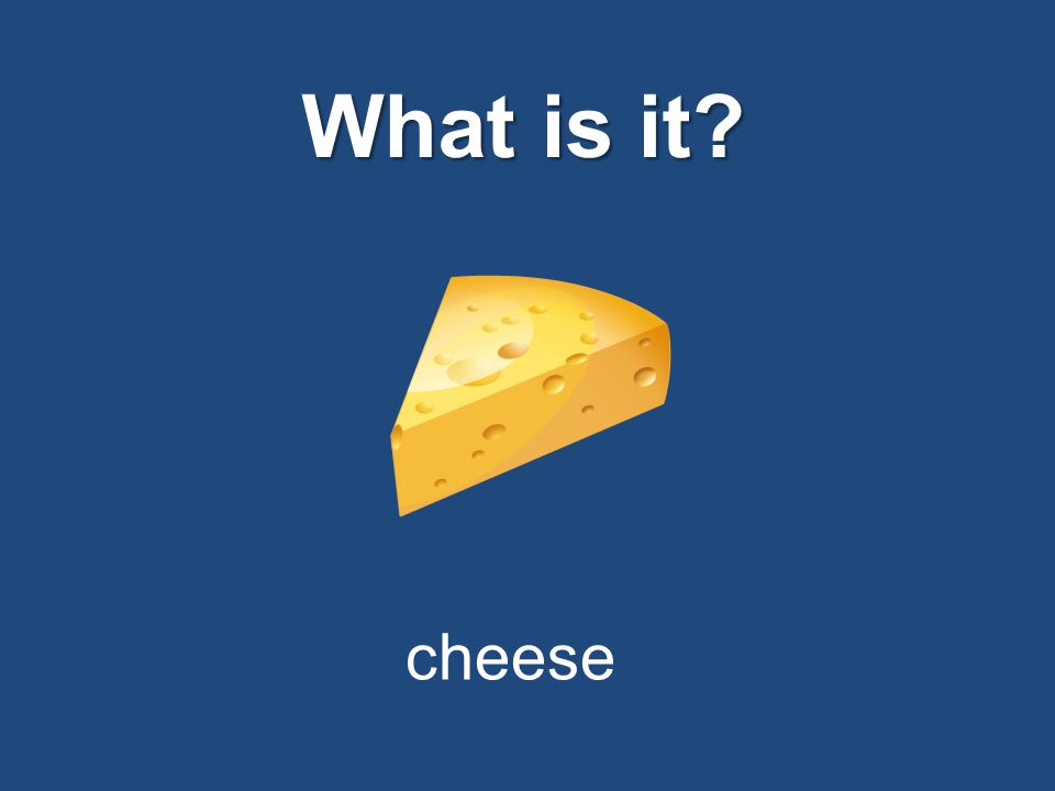 What is it? cheese