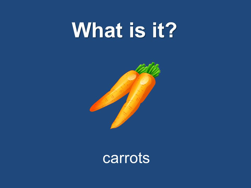 What is it? carrots