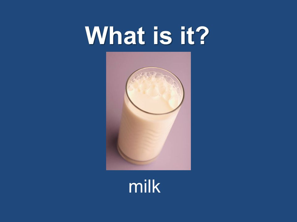 What is it? milk