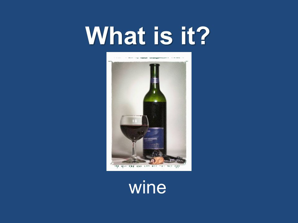 What is it? wine