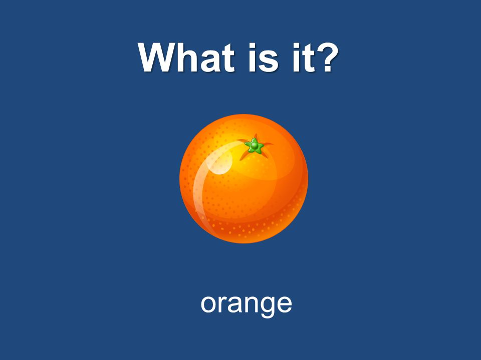 What is it? orange
