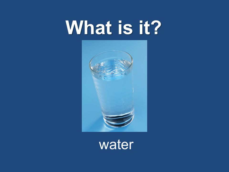 What is it? water