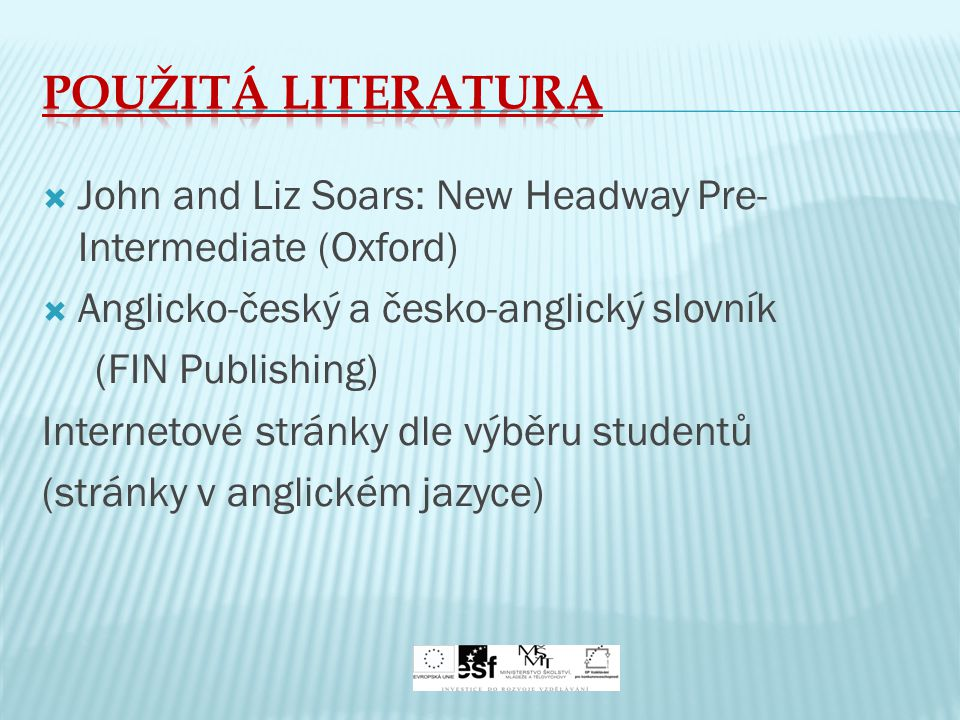  John and Liz Soars: New Headway Pre- Intermediate (Oxford)  Anglicko-český a česko-anglický slovník (FIN Publishing) Internetové stránky dle výběru