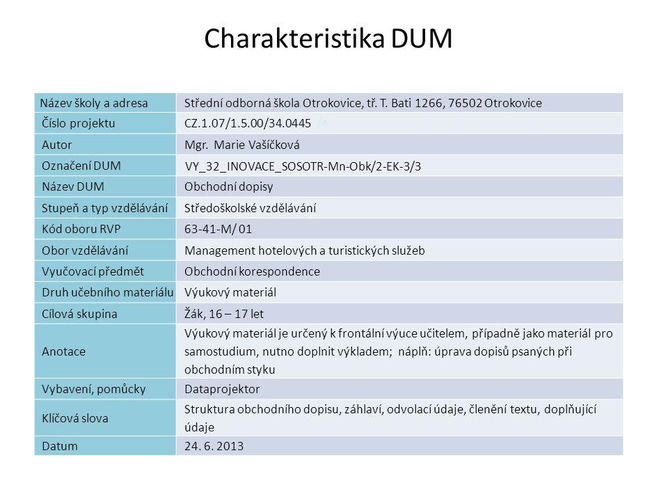Charakteristika DUM Název školy a adresaStřední odborná škola Otrokovice, tř. T. Bati 1266, 76502 Otrokovice Číslo projektuCZ.1.07/1.5.00/34.0445 /4 A