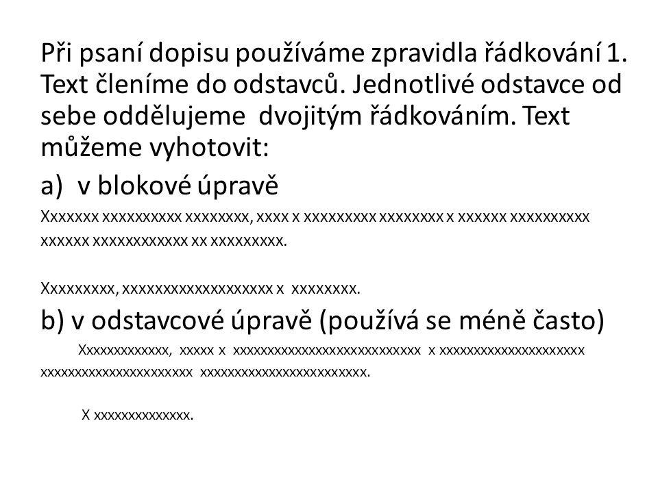 Při psaní dopisu používáme zpravidla řádkování 1. Text členíme do odstavců. Jednotlivé odstavce od sebe oddělujeme dvojitým řádkováním. Text můžeme vy