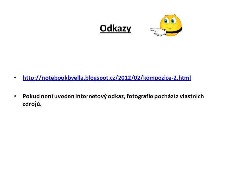Odkazy http://notebookbyella.blogspot.cz/2012/02/kompozice-2.html Pokud není uveden internetový odkaz, fotografie pochází z vlastních zdrojů.