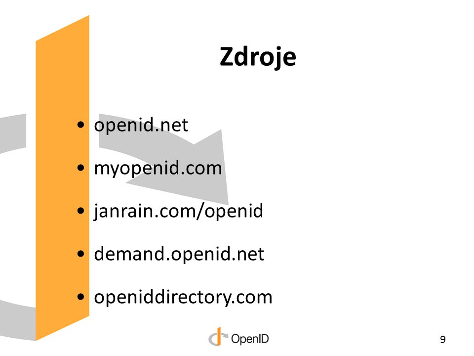 Zdroje openid.net myopenid.com janrain.com/openid demand.openid.net openiddirectory.com 9
