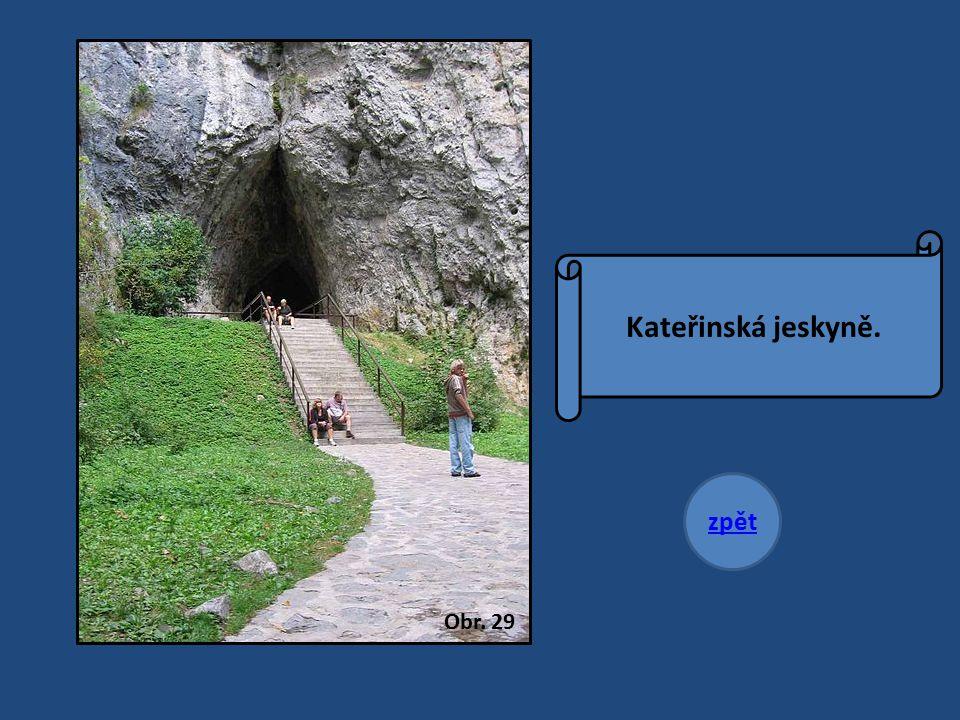 Kateřinská jeskyně. zpět Obr. 29