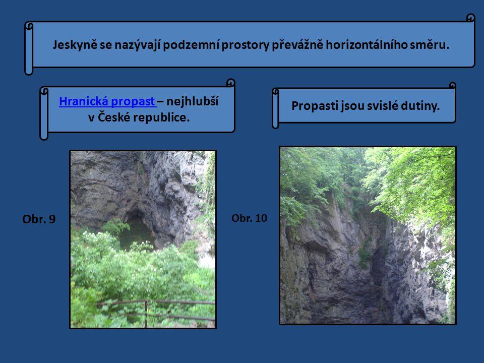 Jeskyně se nazývají podzemní prostory převážně horizontálního směru. Hranická propast Hranická propast – nejhlubší v České republice. Propasti jsou sv