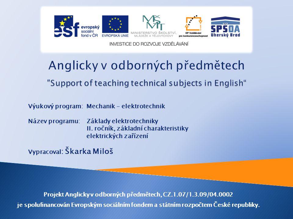 Výukový program: Mechanik - elektrotechnik Název programu: Základy elektrotechniky II. ročník, základní charakteristiky elektrických zařízení Vypracov