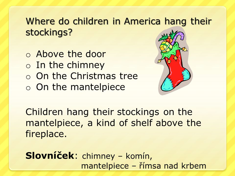 Where do children in America hang their stockings.