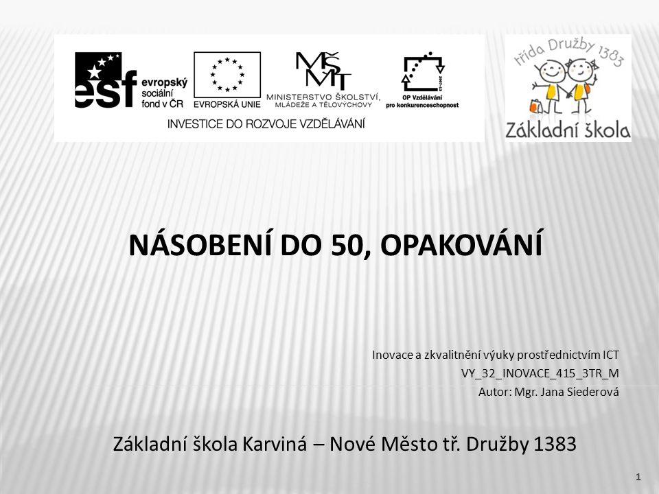 NÁSOBENÍ DO 50, OPAKOVÁNÍ Základní škola Karviná – Nové Město tř.
