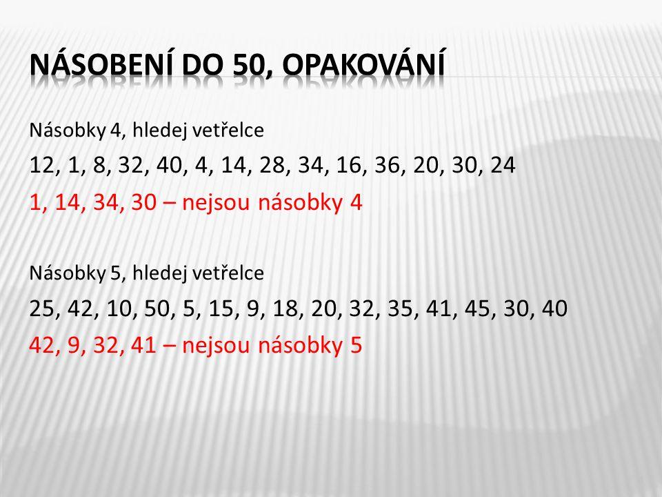 Násobky 4, hledej vetřelce 12, 1, 8, 32, 40, 4, 14, 28, 34, 16, 36, 20, 30, 24 1, 14, 34, 30 – nejsou násobky 4 Násobky 5, hledej vetřelce 25, 42, 10, 50, 5, 15, 9, 18, 20, 32, 35, 41, 45, 30, 40 42, 9, 32, 41 – nejsou násobky 5 4
