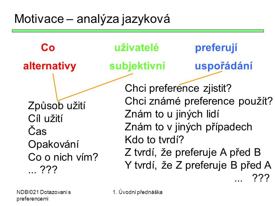 NDBI021 Dotazovani s preferencemi Co uživatelé preferují alternativy subjektivní uspořádání Motivace – analýza jazyková Způsob užití Cíl užití Čas Opa