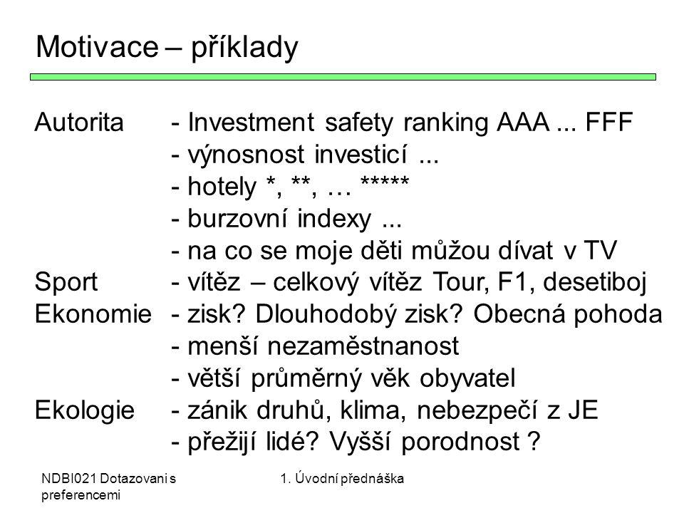 NDBI021 Dotazovani s preferencemi Motivace – příklady Autorita- Investment safety ranking AAA... FFF - výnosnost investicí... - hotely *, **, … *****