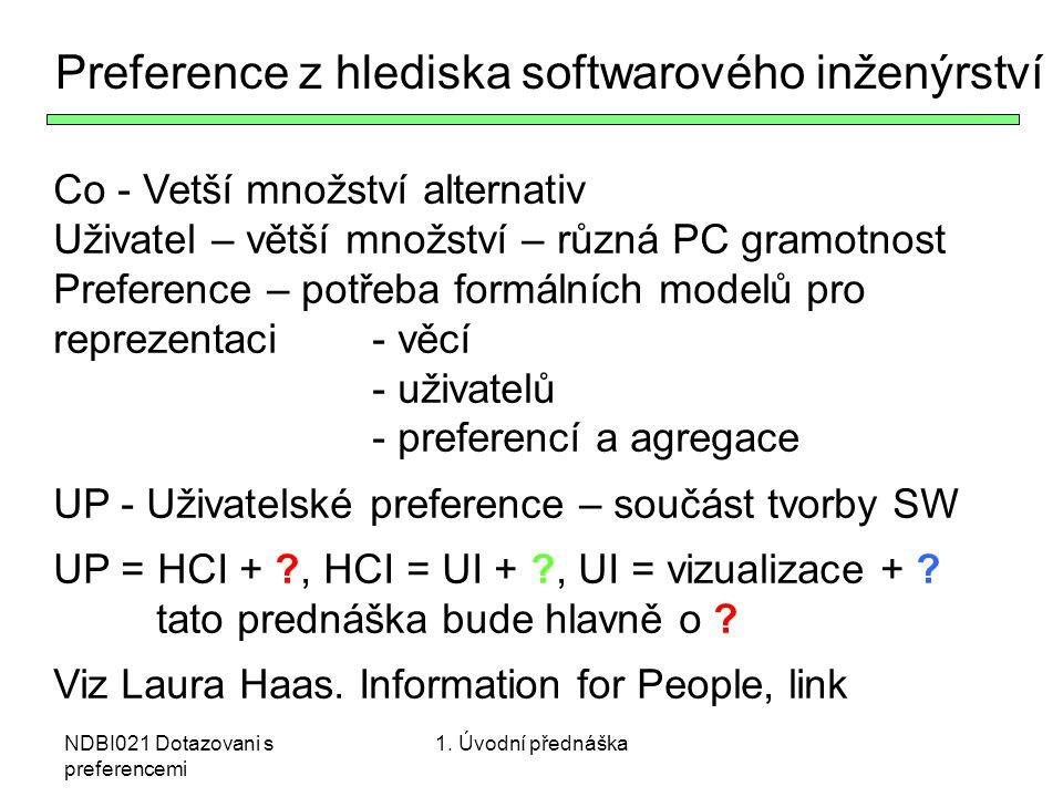 NDBI021 Dotazovani s preferencemi Preference z hlediska softwarového inženýrství Co - Vetší množství alternativ Uživatel – větší množství – různá PC g