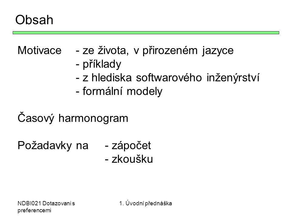 NDBI021 Dotazovani s preferencemi Obsah Motivace - ze života, v přirozeném jazyce - příklady - z hlediska softwarového inženýrství - formální modely Č