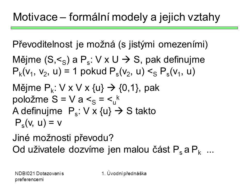 NDBI021 Dotazovani s preferencemi Motivace – formální modely a jejich vztahy Převoditelnost je možná (s jistými omezeními) Mějme (S,< S ) a P s : V x