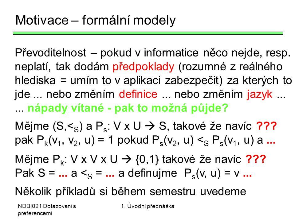 NDBI021 Dotazovani s preferencemi Motivace – formální modely Převoditelnost – pokud v informatice něco nejde, resp. neplatí, tak dodám předpoklady (ro