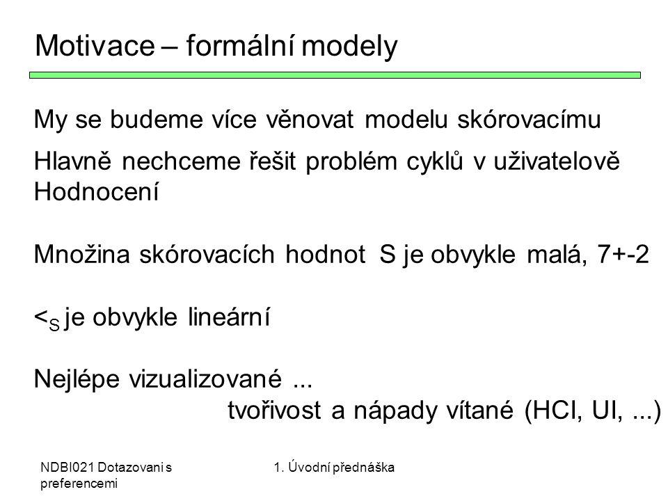 NDBI021 Dotazovani s preferencemi Motivace – formální modely My se budeme více věnovat modelu skórovacímu Hlavně nechceme řešit problém cyklů v uživat