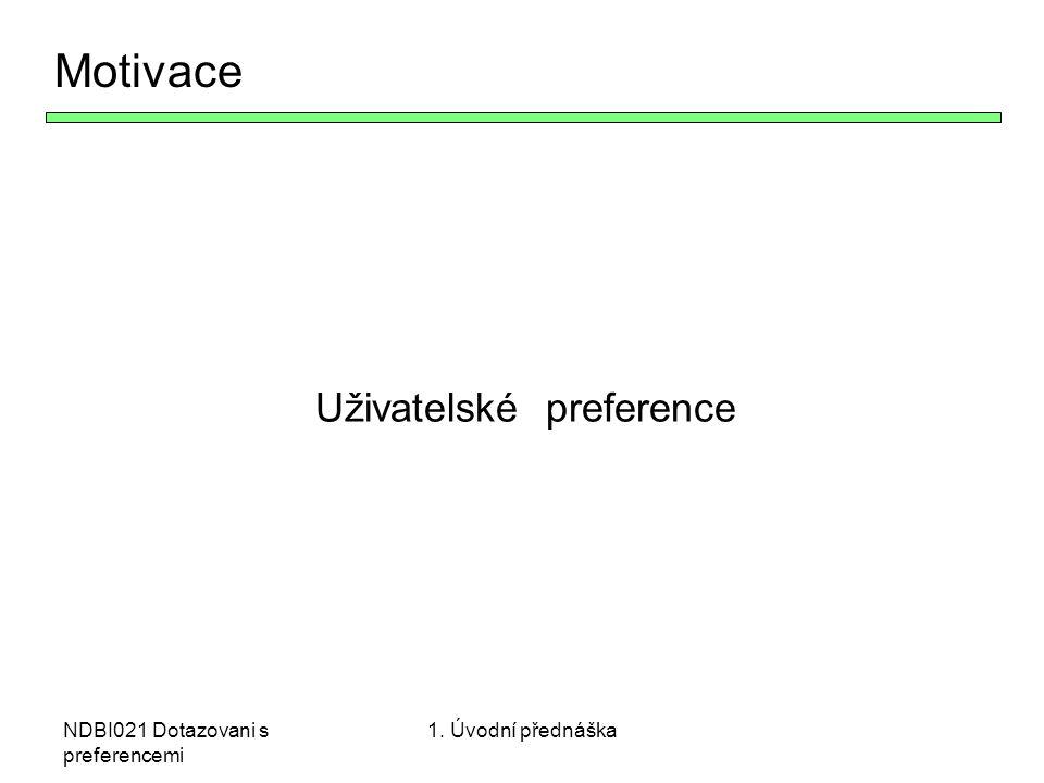NDBI021 Dotazovani s preferencemi Motivace Uživatelské preference 1. Úvodní přednáška