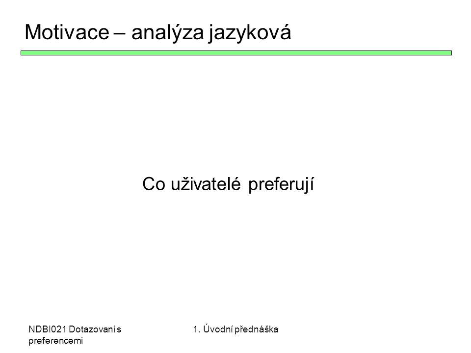 NDBI021 Dotazovani s preferencemi Co uživatelé preferují Motivace – analýza jazyková 1. Úvodní přednáška