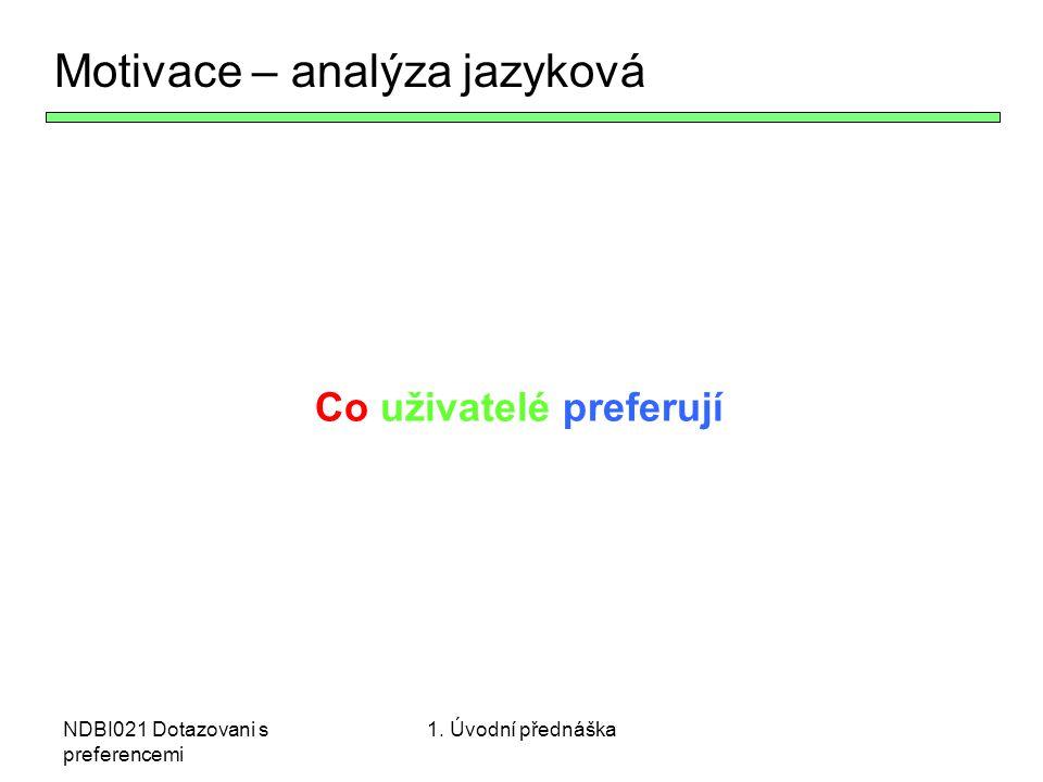 NDBI021 Dotazovani s preferencemi Motivace – analýza jazyková Co uživatelé preferují 1. Úvodní přednáška