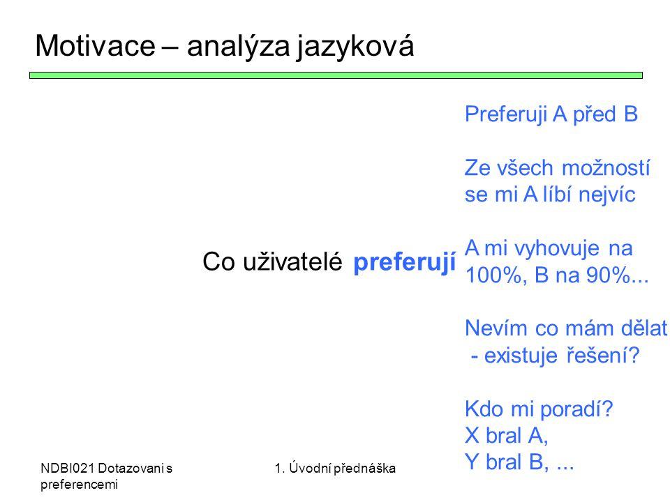 NDBI021 Dotazovani s preferencemi Co uživatelé preferují Preferuji A před B Ze všech možností se mi A líbí nejvíc A mi vyhovuje na 100%, B na 90%...