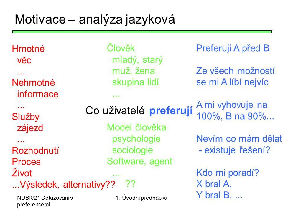 NDBI021 Dotazovani s preferencemi Co uživatelé preferují alternativy subjektivní uspořádání Motivace – analýza jazyková Způsob užití Cíl užití Čas Opakování Co o nich vím?...