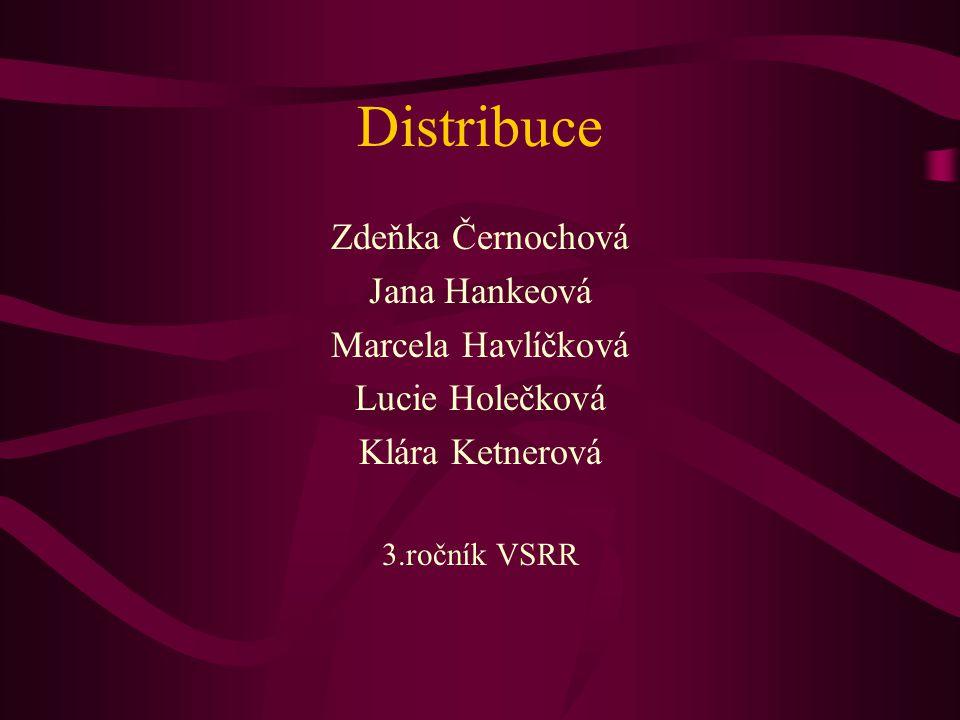 Distribuce Zdeňka Černochová Jana Hankeová Marcela Havlíčková Lucie Holečková Klára Ketnerová 3.ročník VSRR
