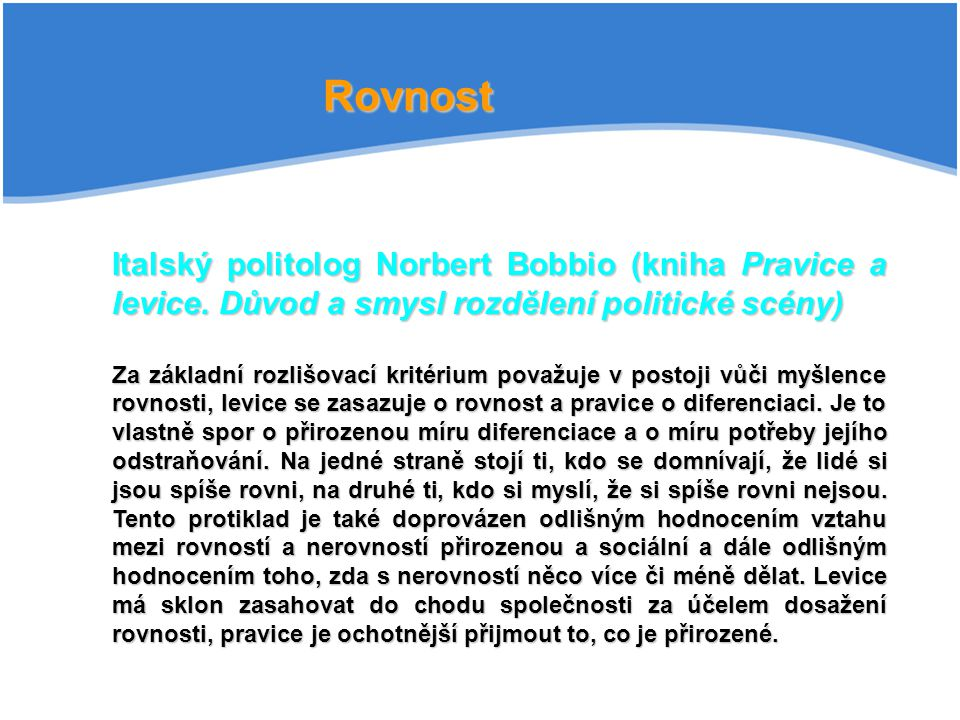 Rovnost Italský politolog Norbert Bobbio (kniha Pravice a levice.