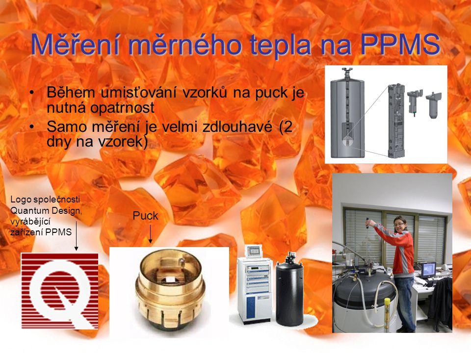 Měření měrného tepla na PPMS Během umisťování vzorků na puck je nutná opatrnost Samo měření je velmi zdlouhavé (2 dny na vzorek) Puck Logo společnosti Quantum Design, vyrábějící zařízení PPMS