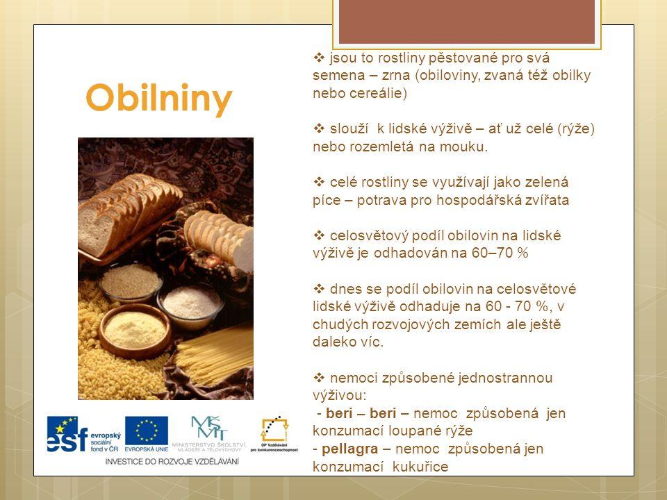 Obilniny  jsou to rostliny pěstované pro svá semena – zrna (obiloviny, zvaná též obilky nebo cereálie)  slouží k lidské výživě – ať už celé (rýže) n