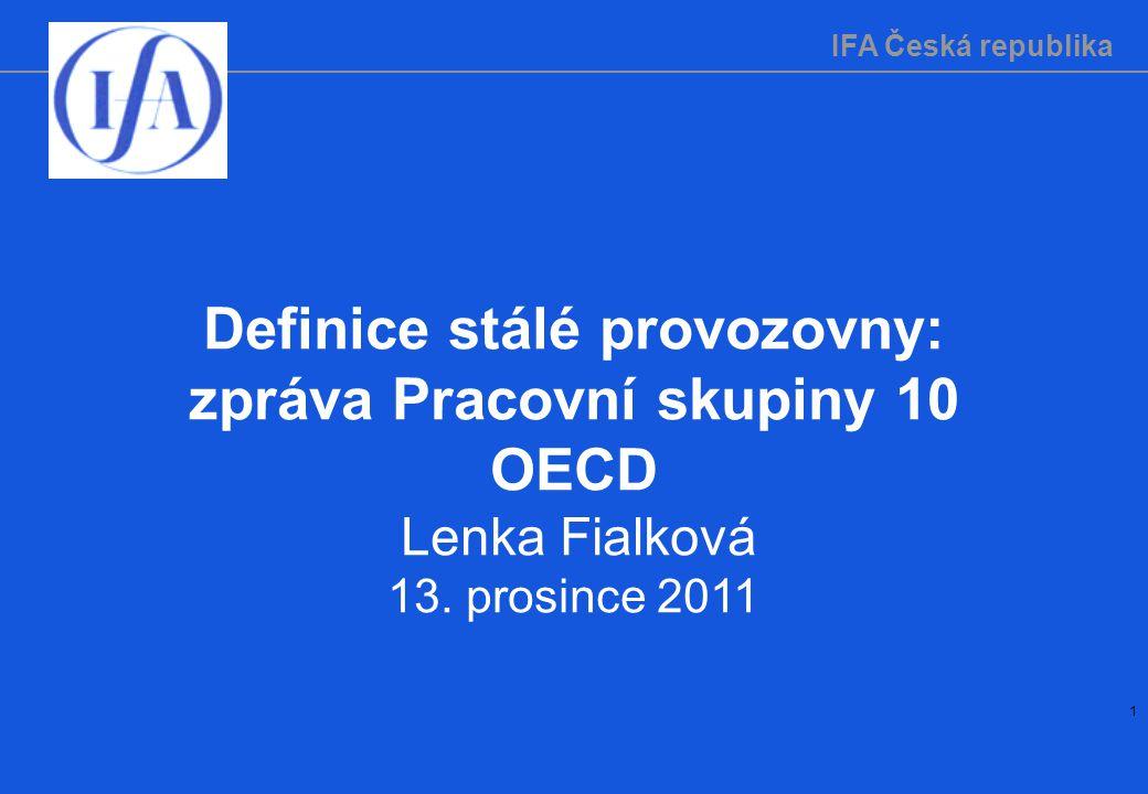 IFA Česká republika 1 Definice stálé provozovny: zpráva Pracovní skupiny 10 OECD Lenka Fialková 13.