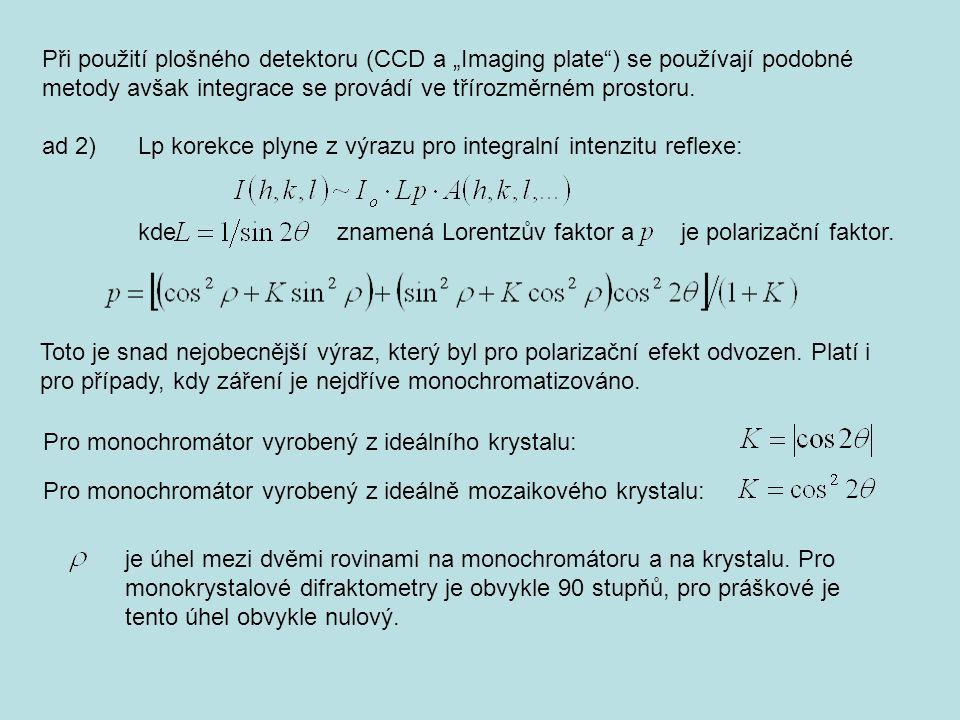 """Při použití plošného detektoru (CCD a """"Imaging plate ) se používají podobné metody avšak integrace se provádí ve třírozměrném prostoru."""
